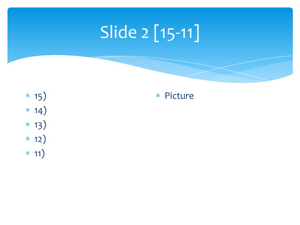 Slide 2 [15-11]  15)  14)  13)  12)  11)  Picture