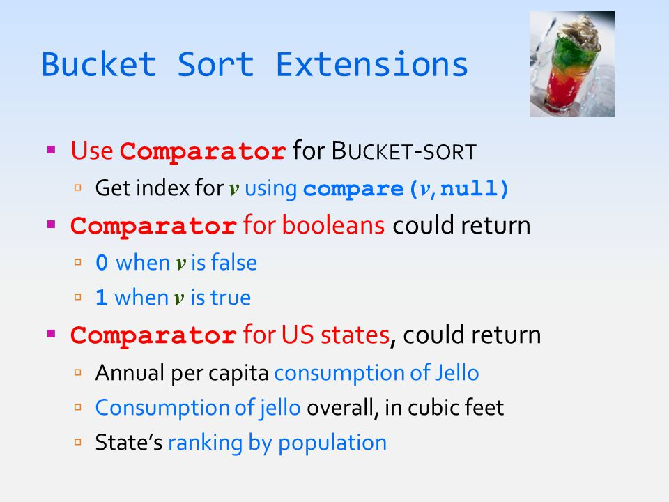 Bucket Sort Extensions  Use Comparator for B UCKET - SORT  Get index for v using compare( v, null)  Comparator for booleans could return  0 when v