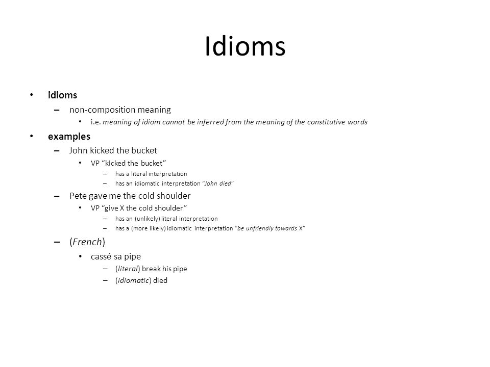 Idioms idioms – non-composition meaning i.e.