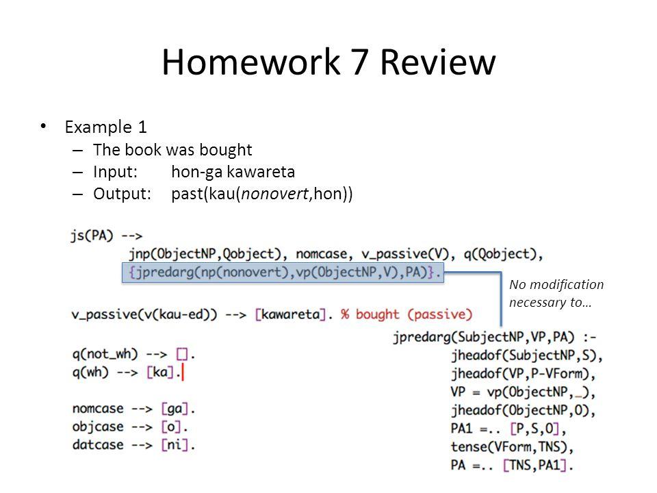 Homework 7 Review Example 1 – The book was bought – Input: hon-ga kawareta – Output: past(kau(nonovert,hon)) No modification necessary to…
