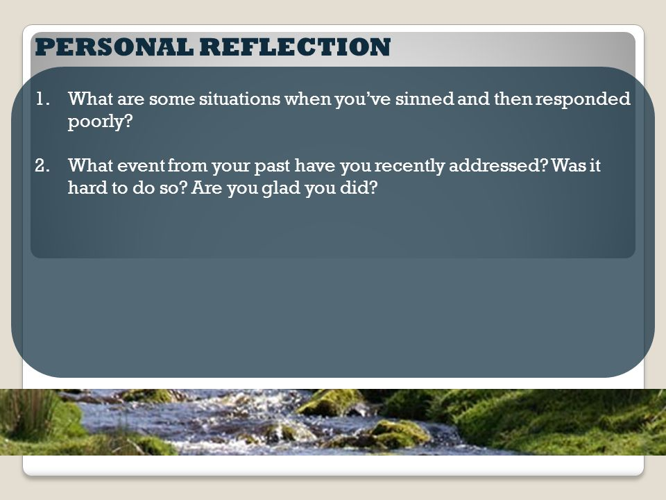 PERSONAL REFLECTION 1.What are some situations when you've sinned and then responded poorly? 2.What event from your past have you recently addressed?