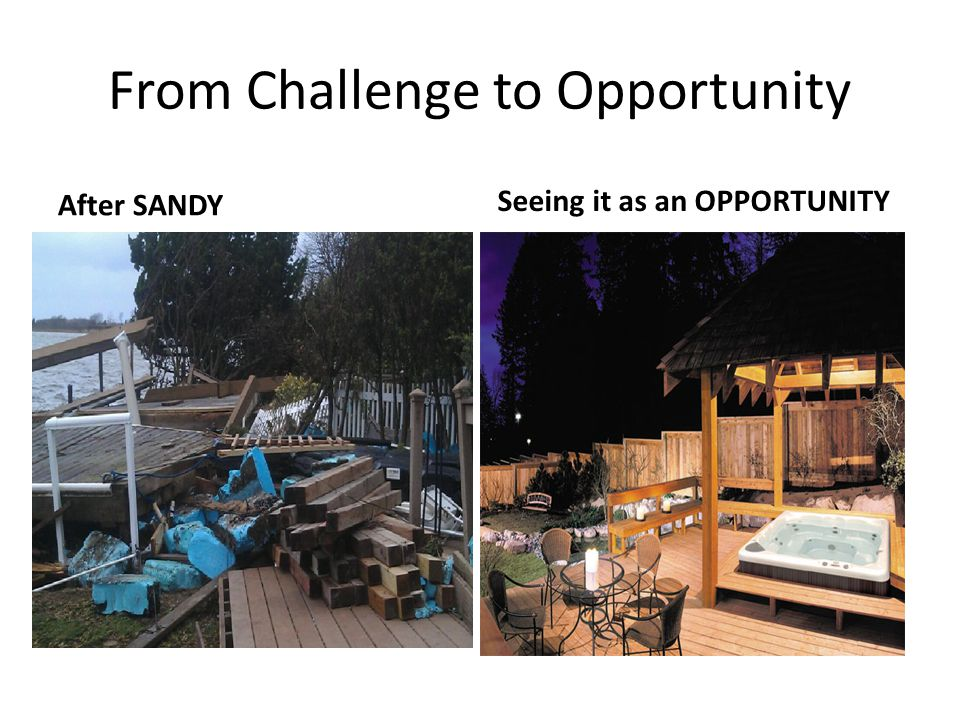 From Challenge to Opportunity After SANDY Seeing it as an OPPORTUNITY