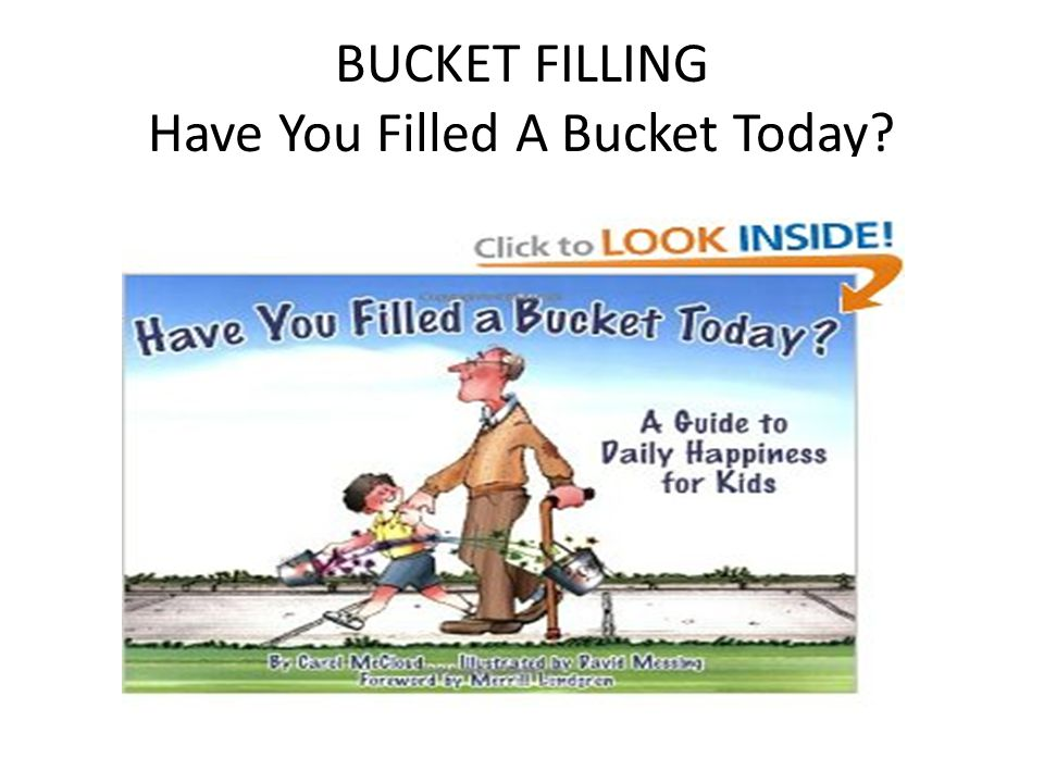 BUCKET FILLING Have You Filled A Bucket Today?
