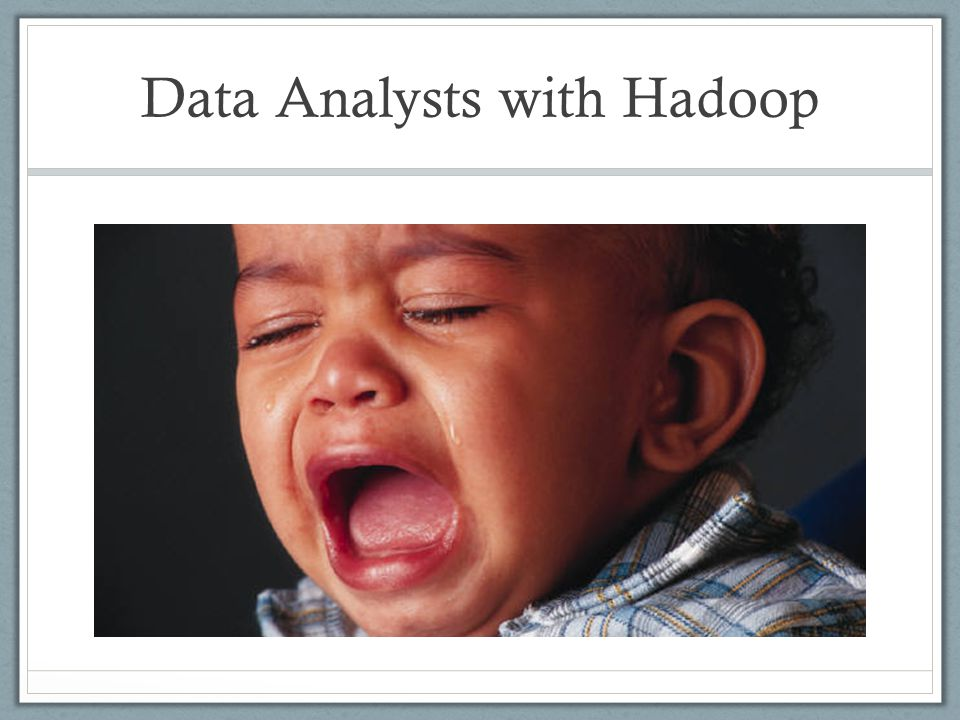 Challenges that Data Analysts faced Data Explosion - TBs of data generated everyday Solution – HDFS to store data and Hadoop Map- Reduce framework to parallelize processing of Data What is the catch.