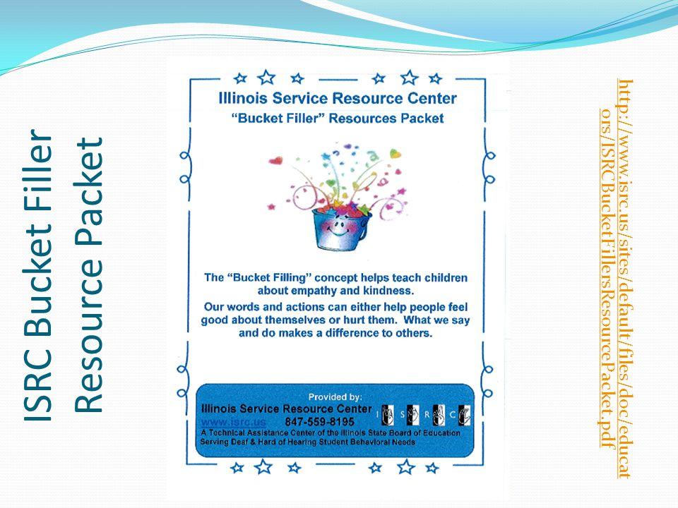 ISRC Bucket Filler Resource Packet http://www.isrc.us/sites/default/files/doc/educat ors/ISRCBucketFillersResourcePacket.pdf