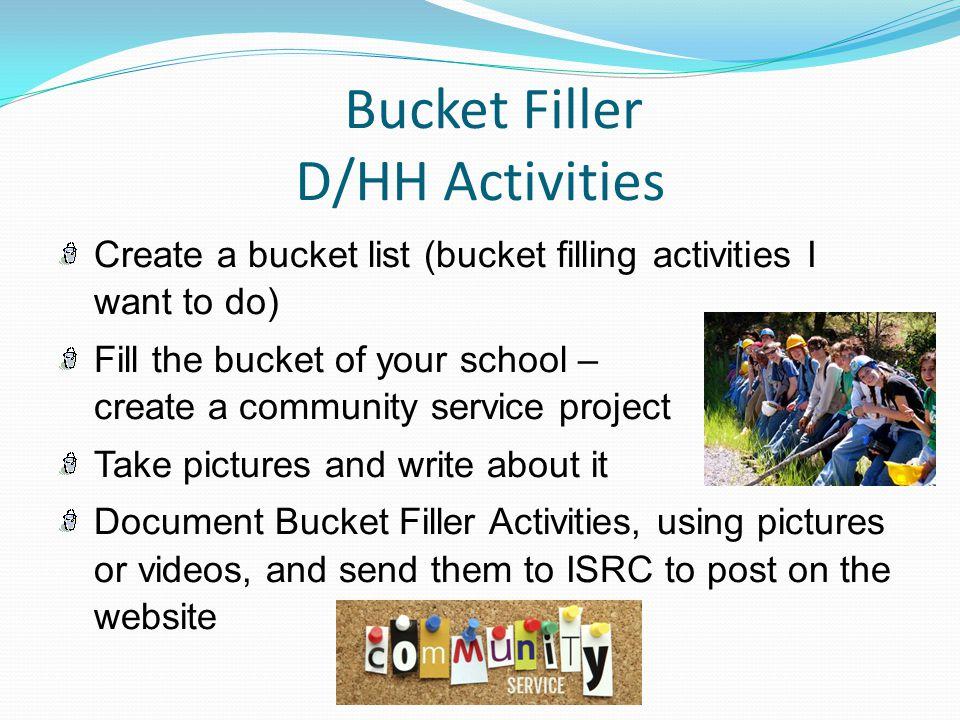 Bucket Filler D/HH Activities Create a bucket list (bucket filling activities I want to do) Fill the bucket of your school – create a community servic
