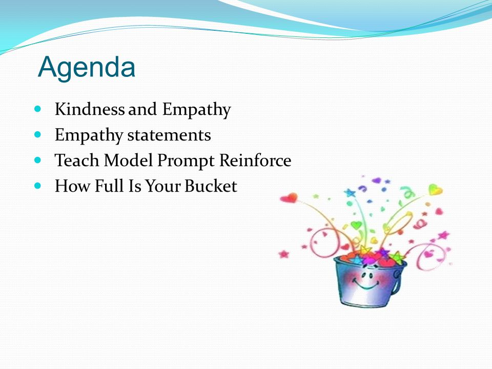 Kindness and Empathy Empathy statements Teach Model Prompt Reinforce How Full Is Your Bucket Agenda