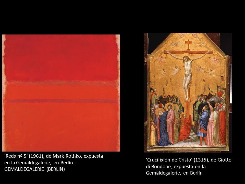 Reds nº 5 (1961), de Mark Rothko, expuesta en la Gemäldegalerie, en Berlín.- GEMÄLDEGALERIE (BERLIN) Crucifixión de Cristo (1315), de Giotto di Bondone, expuesta en la Gemäldegalerie, en Berlín