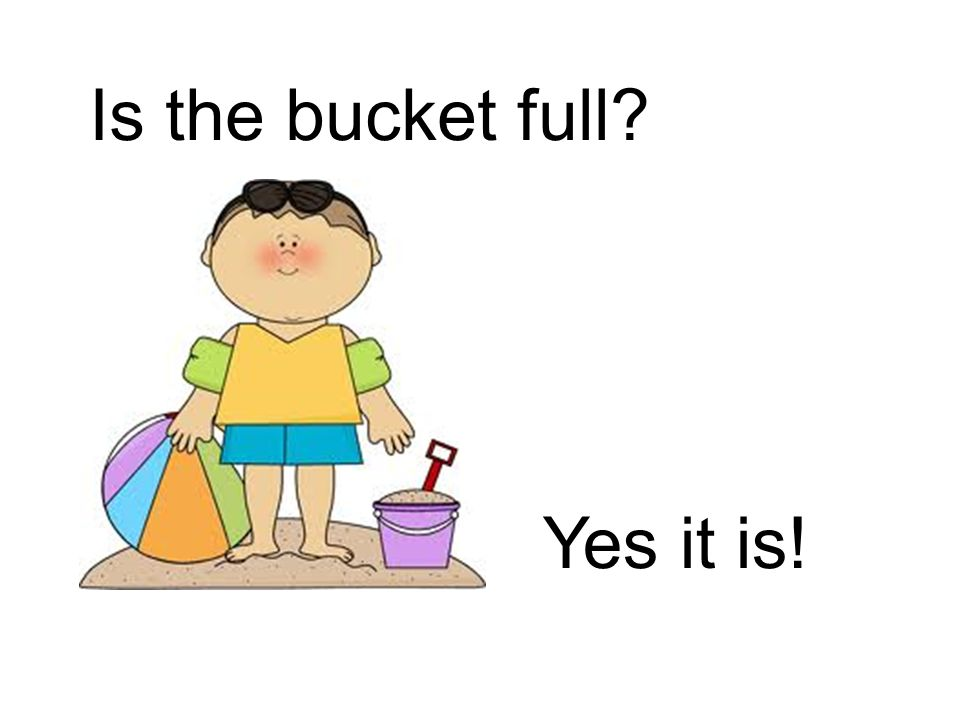 Is the bucket full Yes it is!