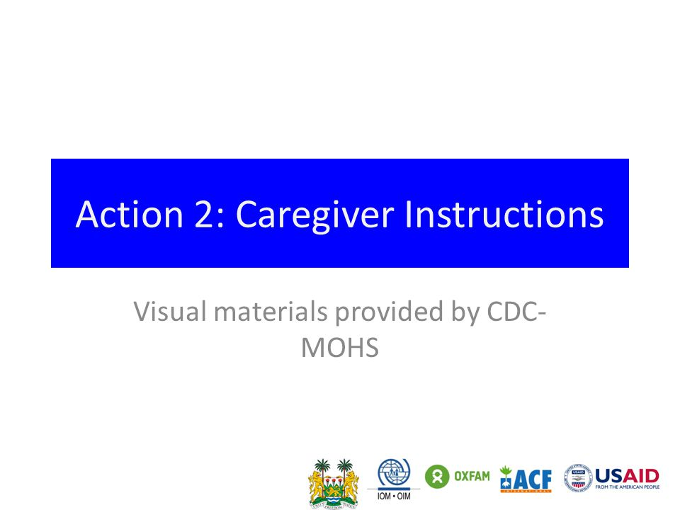 Action 2: Caregiver Instructions Visual materials provided by CDC- MOHS