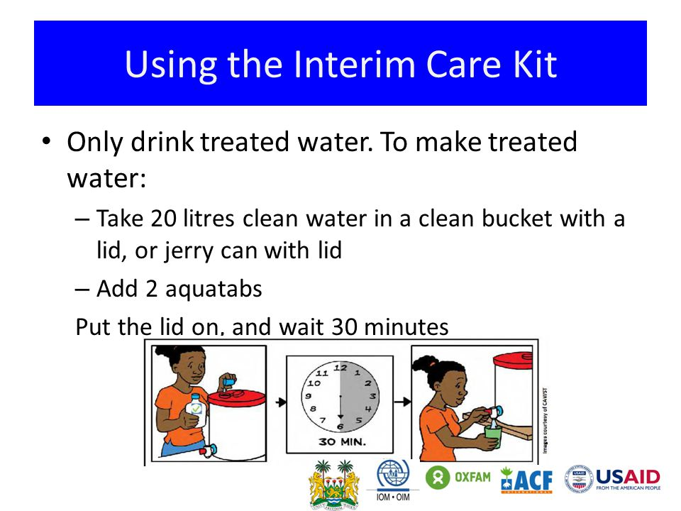 Using the Interim Care Kit Only drink treated water.