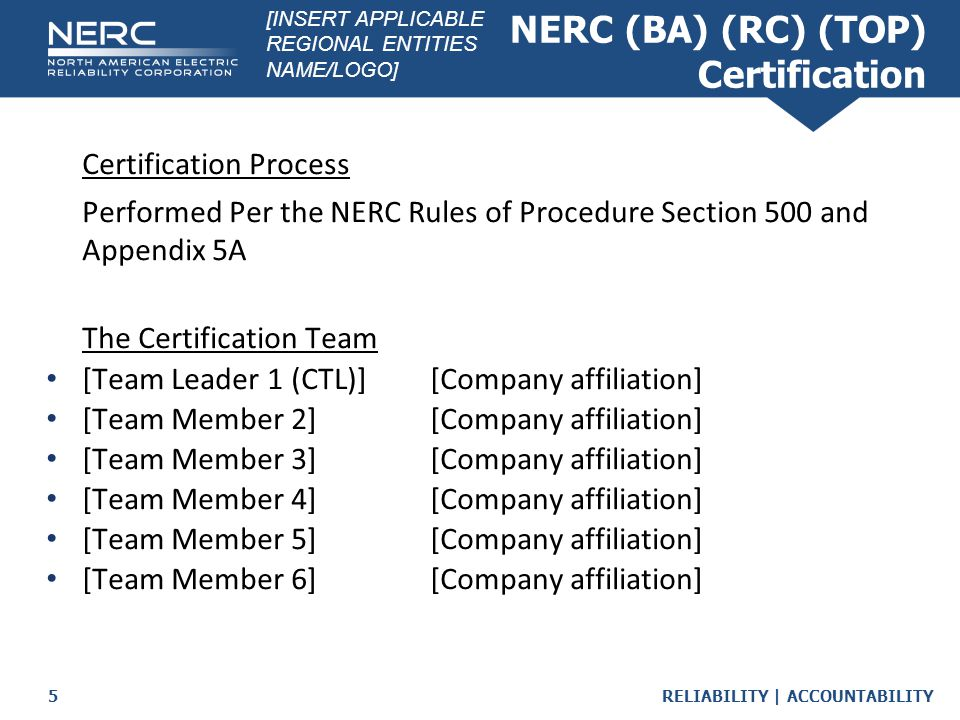 RELIABILITY | ACCOUNTABILITY5 NERC (BA) (RC) (TOP) Certification Certification Process Performed Per the NERC Rules of Procedure Section 500 and Appen