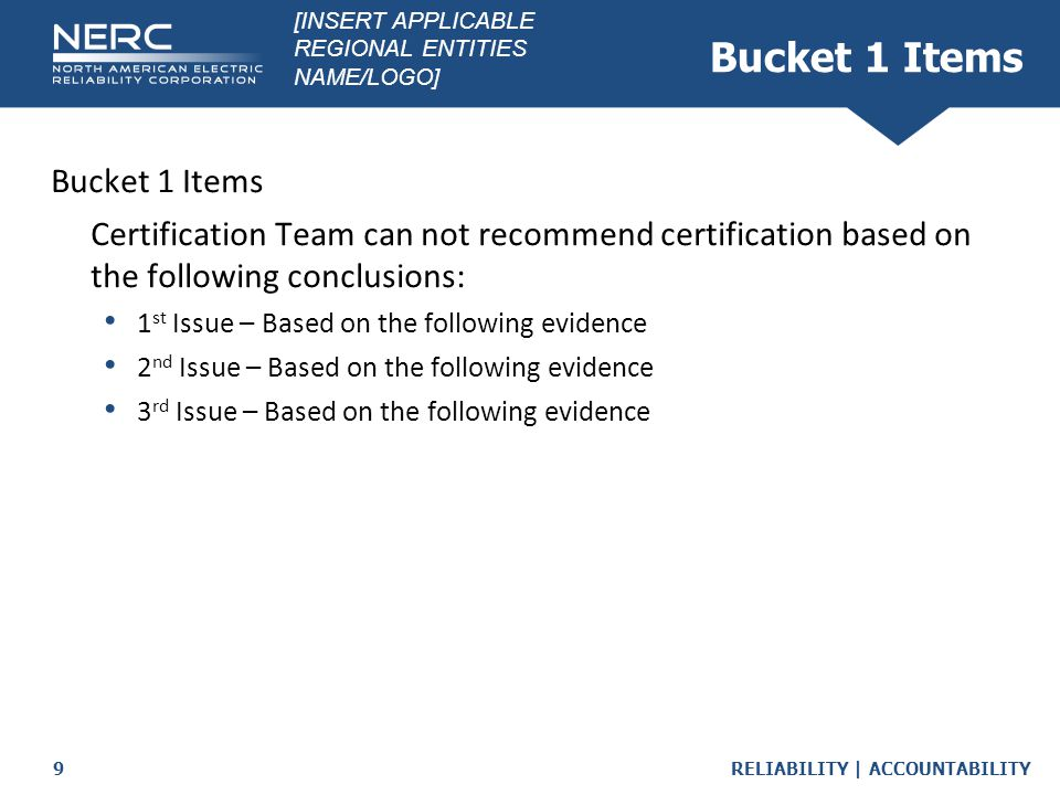 RELIABILITY | ACCOUNTABILITY9 Bucket 1 Items Certification Team can not recommend certification based on the following conclusions: 1 st Issue – Based