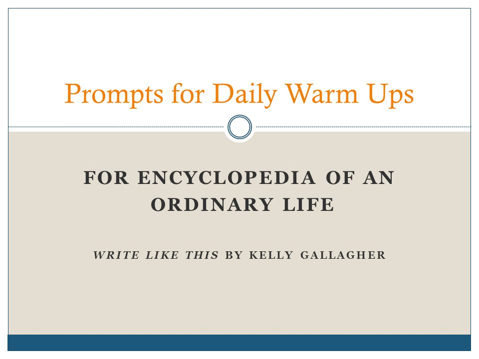 FOR ENCYCLOPEDIA OF AN ORDINARY LIFE WRITE LIKE THIS BY KELLY GALLAGHER Prompts for Daily Warm Ups