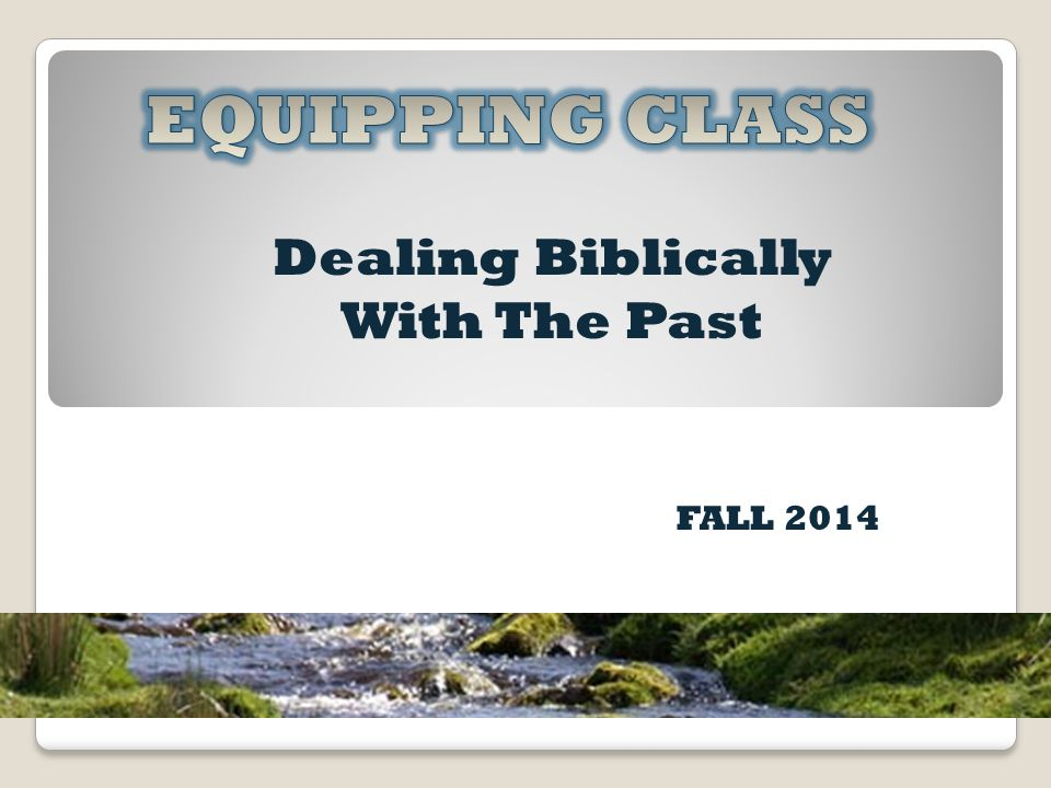 Dealing Biblically With The Past FALL 2014