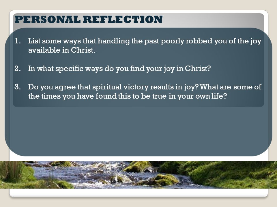 PERSONAL REFLECTION 1.List some ways that handling the past poorly robbed you of the joy available in Christ.