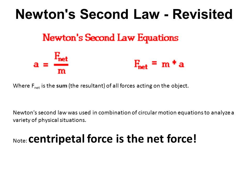 Where F net is the sum (the resultant) of all forces acting on the object. Newton's second law was used in combination of circular motion equations to
