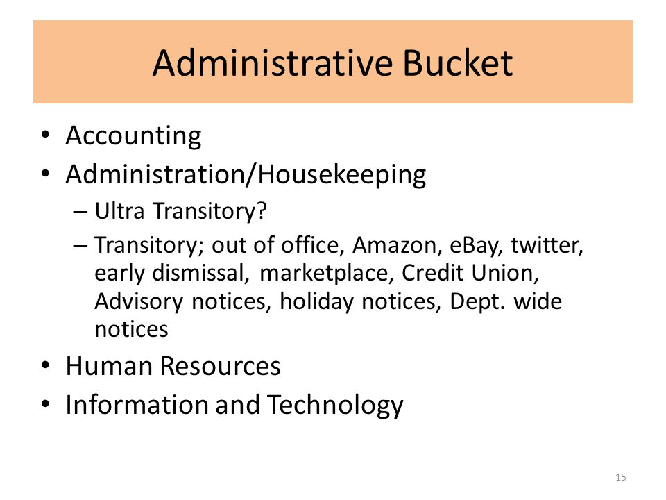 Administrative Bucket Accounting Administration/Housekeeping – Ultra Transitory? – Transitory; out of office, Amazon, eBay, twitter, early dismissal,