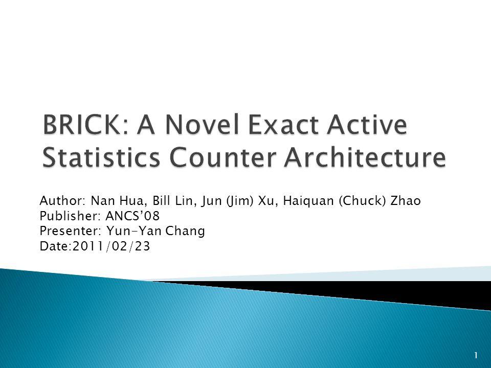 Author: Nan Hua, Bill Lin, Jun (Jim) Xu, Haiquan (Chuck) Zhao Publisher: ANCS'08 Presenter: Yun-Yan Chang Date:2011/02/23 1