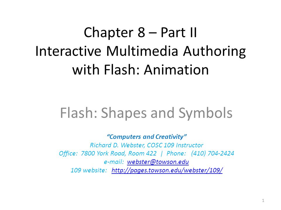 "Chapter 8 – Part II Interactive Multimedia Authoring with Flash: Animation Flash: Shapes and Symbols ""Computers and Creativity"" Richard D. Webster, CO"