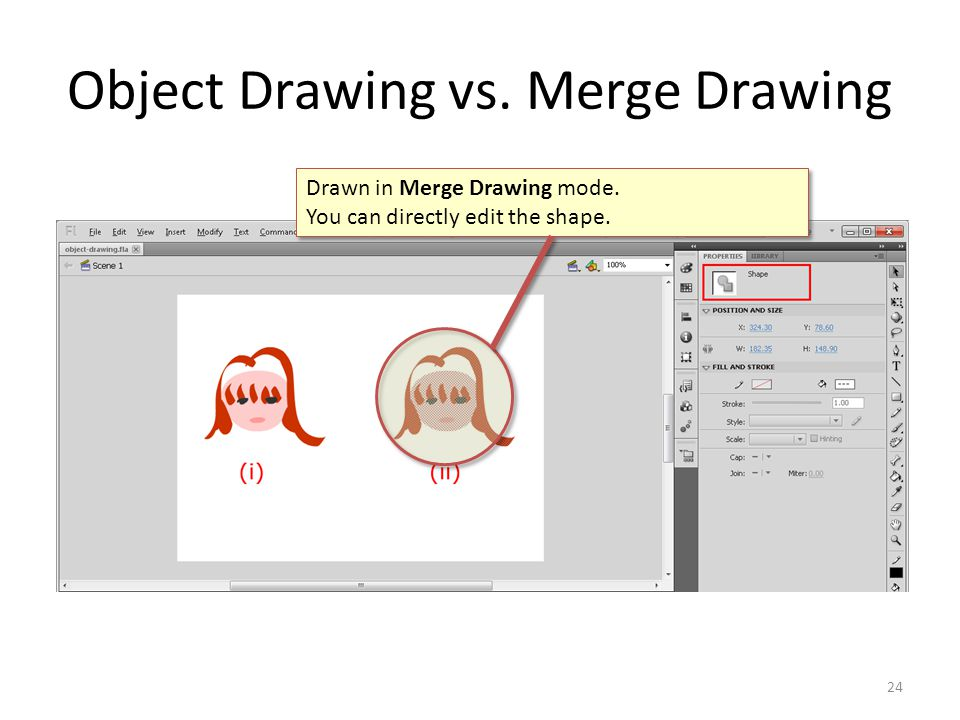 Object Drawing vs. Merge Drawing 24 Drawn in Merge Drawing mode. You can directly edit the shape. Drawn in Merge Drawing mode. You can directly edit t