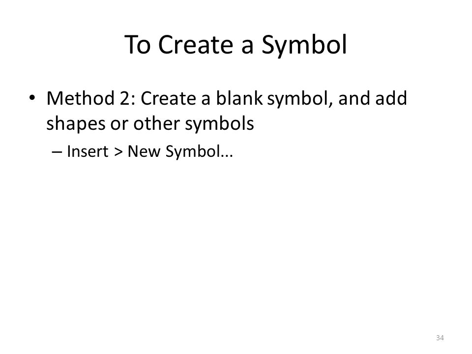 To Create a Symbol Method 2: Create a blank symbol, and add shapes or other symbols – Insert > New Symbol... 34