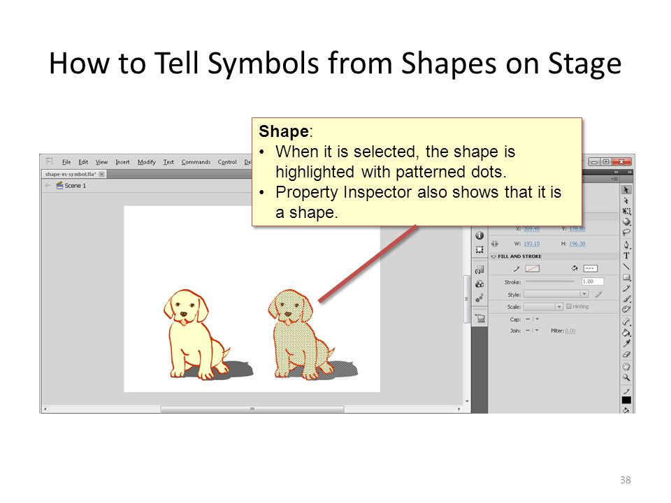 How to Tell Symbols from Shapes on Stage 38 Shape: When it is selected, the shape is highlighted with patterned dots. Property Inspector also shows th