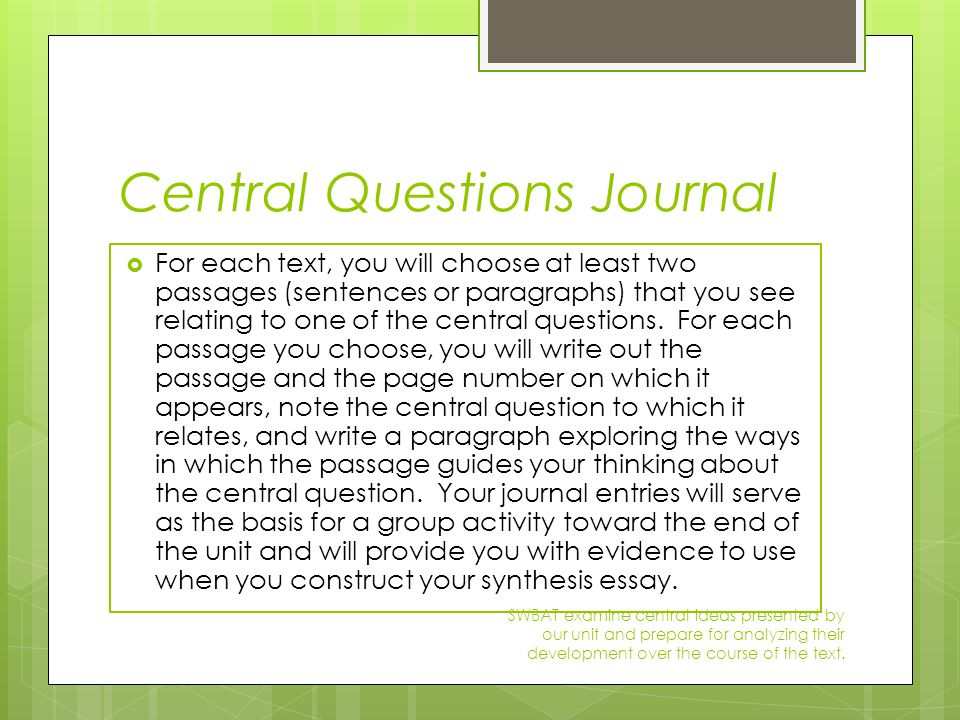Central Questions Journal  For each text, you will choose at least two passages (sentences or paragraphs) that you see relating to one of the central questions.