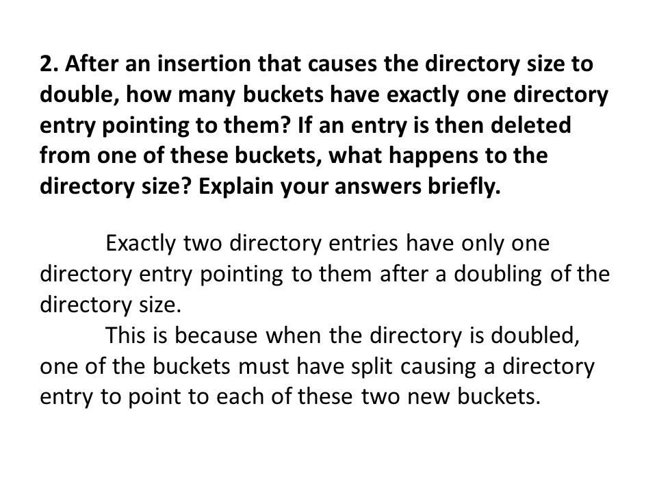 2. After an insertion that causes the directory size to double, how many buckets have exactly one directory entry pointing to them? If an entry is the