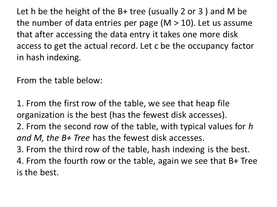 Let h be the height of the B+ tree (usually 2 or 3 ) and M be the number of data entries per page (M > 10). Let us assume that after accessing the dat