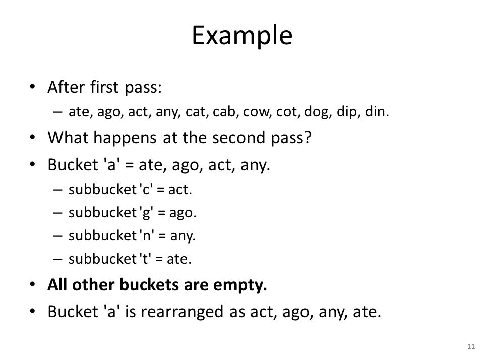 Example After first pass: – ate, ago, act, any, cat, cab, cow, cot, dog, dip, din.