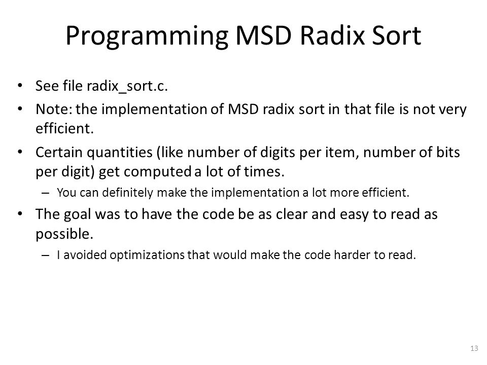 Programming MSD Radix Sort See file radix_sort.c. Note: the implementation of MSD radix sort in that file is not very efficient. Certain quantities (l