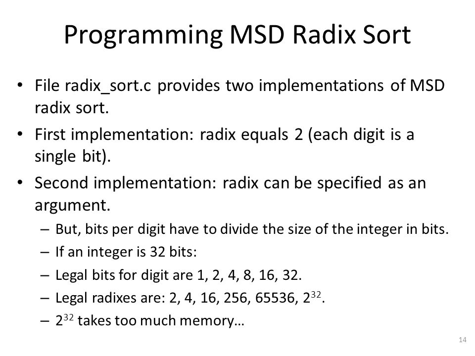 Programming MSD Radix Sort File radix_sort.c provides two implementations of MSD radix sort. First implementation: radix equals 2 (each digit is a sin