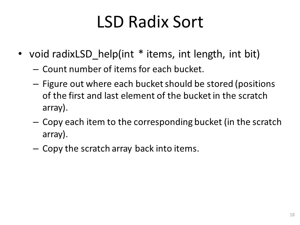 LSD Radix Sort void radixLSD_help(int * items, int length, int bit) – Count number of items for each bucket.