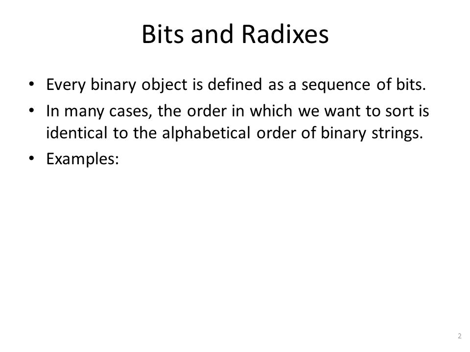 Bits and Radixes Every binary object is defined as a sequence of bits.