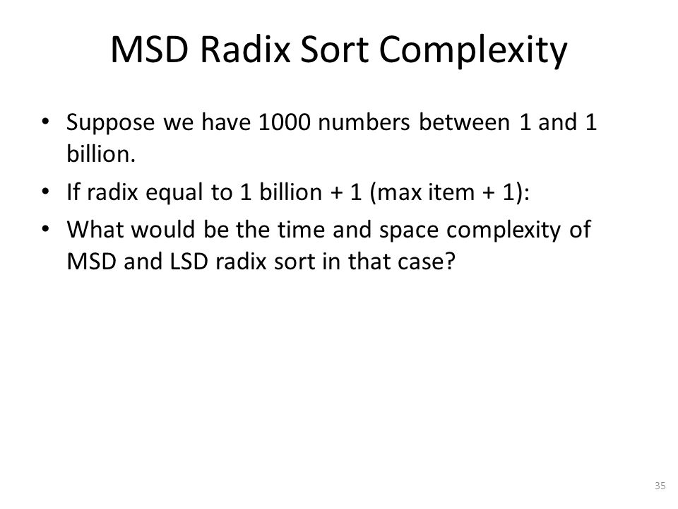 MSD Radix Sort Complexity Suppose we have 1000 numbers between 1 and 1 billion.