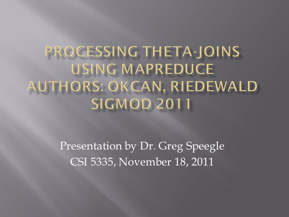 Presentation by Dr. Greg Speegle CSI 5335, November 18, 2011