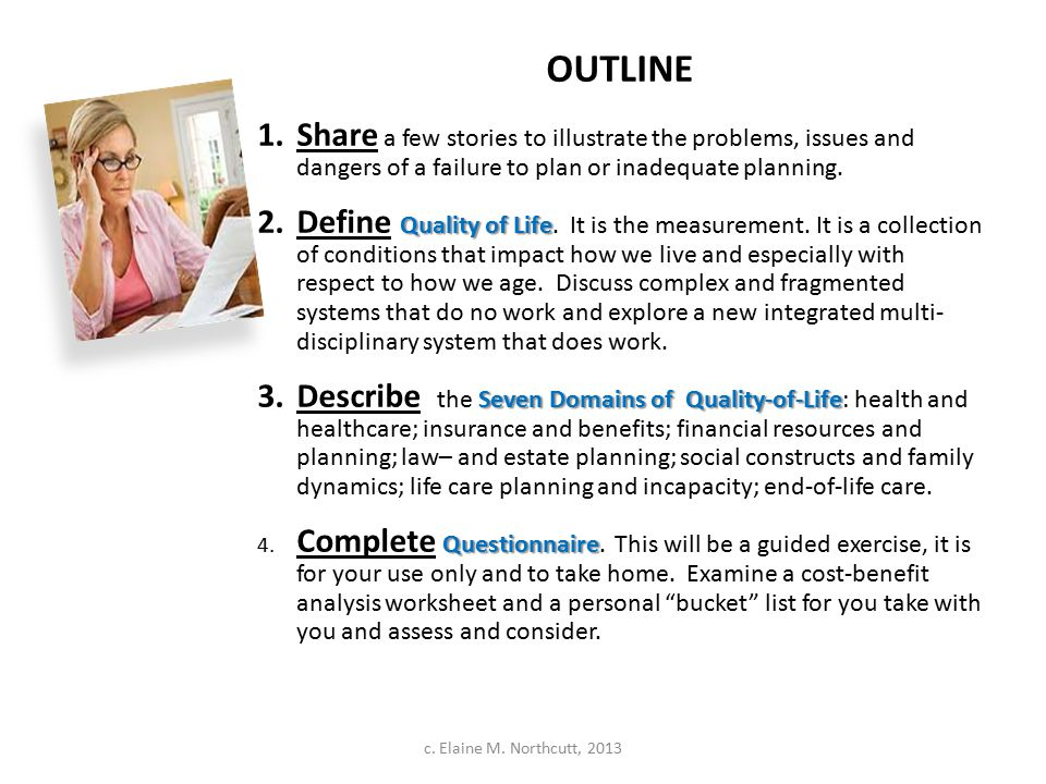 OUTLINE 1.Share a few stories to illustrate the problems, issues and dangers of a failure to plan or inadequate planning. Quality of Life 2.Define Qua