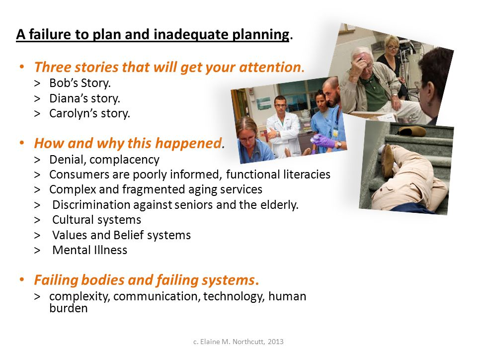 A failure to plan and inadequate planning. Three stories that will get your attention. >Bob's Story. >Diana's story. > Carolyn's story. How and why th