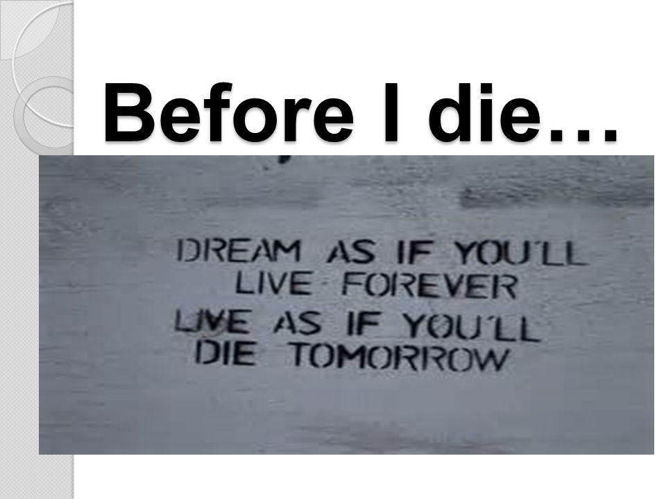Before I die… Before I die…
