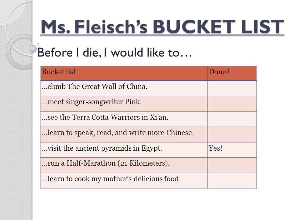 Ms. Fleisch's BUCKET LIST Before I die, I would like to… Bucket listDone.