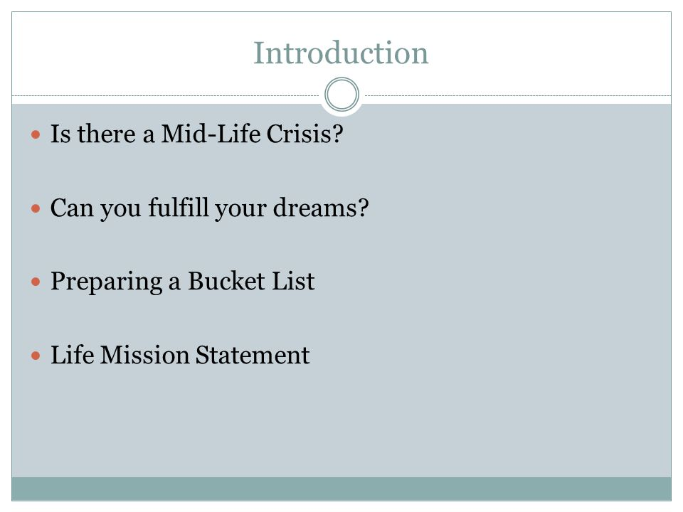 Introduction Is there a Mid-Life Crisis. Can you fulfill your dreams.
