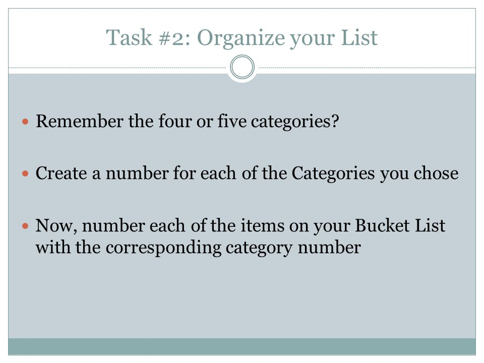 Task #2: Organize your List Remember the four or five categories.