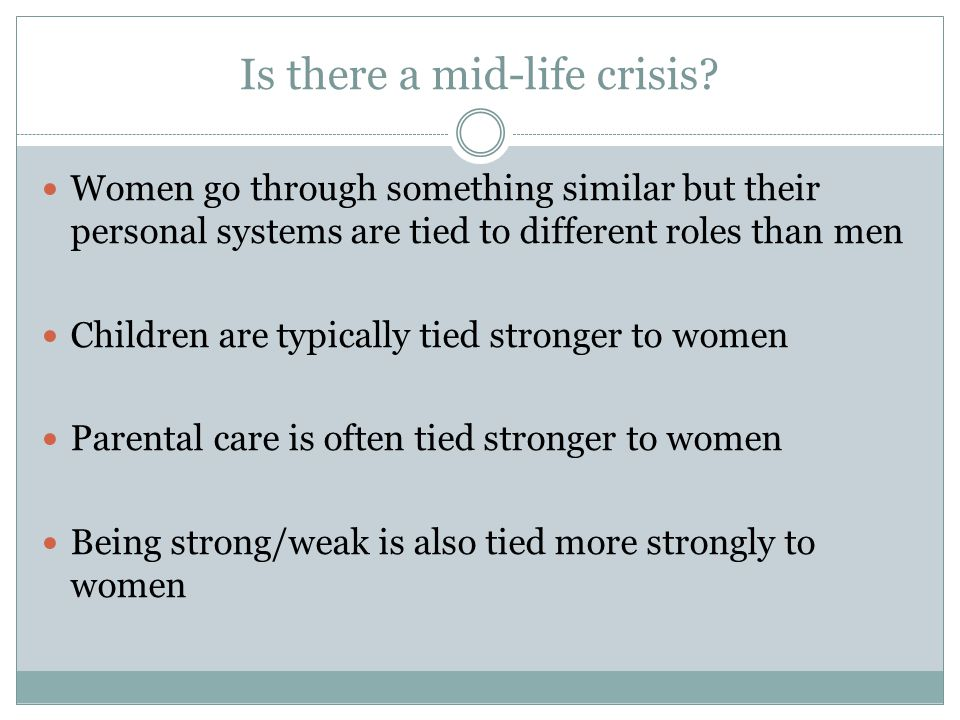 Women go through something similar but their personal systems are tied to different roles than men Children are typically tied stronger to women Parental care is often tied stronger to women Being strong/weak is also tied more strongly to women