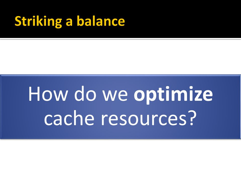 How do we optimize cache resources?
