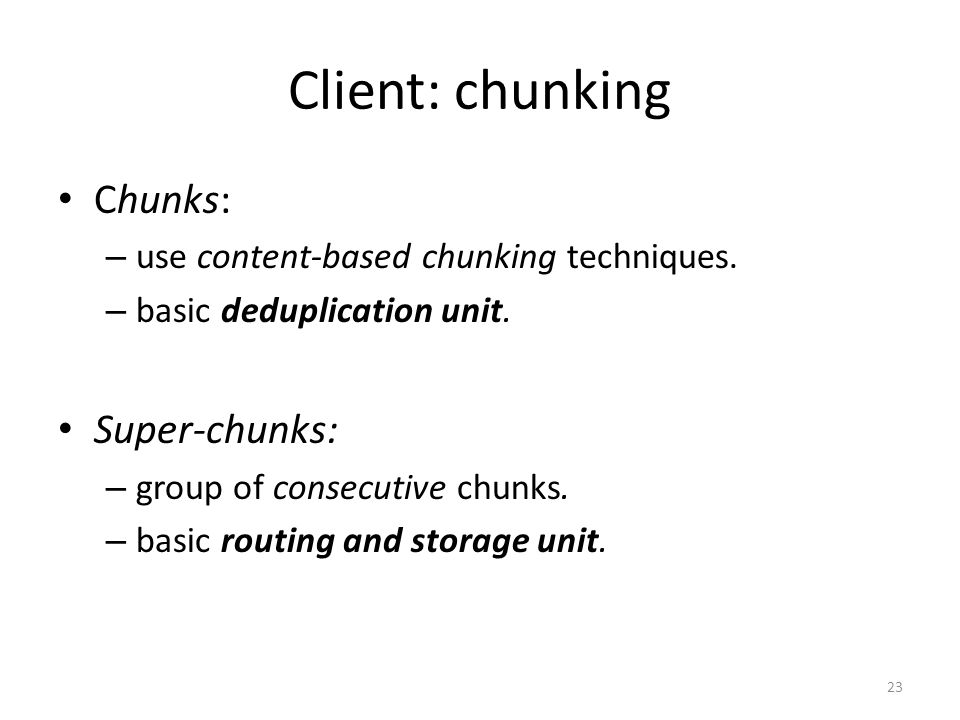 Client: chunking Chunks: – use content-based chunking techniques.