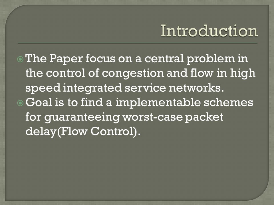  The Paper focus on a central problem in the control of congestion and flow in high speed integrated service networks.