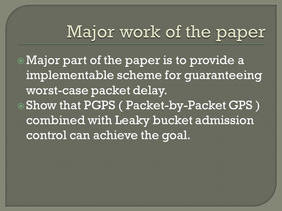  Major part of the paper is to provide a implementable scheme for guaranteeing worst-case packet delay.