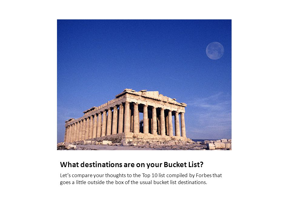What destinations are on your Bucket List? Let's compare your thoughts to the Top 10 list compiled by Forbes that goes a little outside the box of the