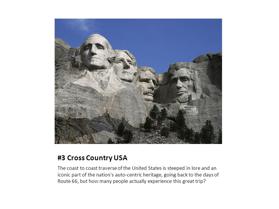 #3 Cross Country USA The coast to coast traverse of the United States is steeped in lore and an iconic part of the nation's auto-centric heritage, goi